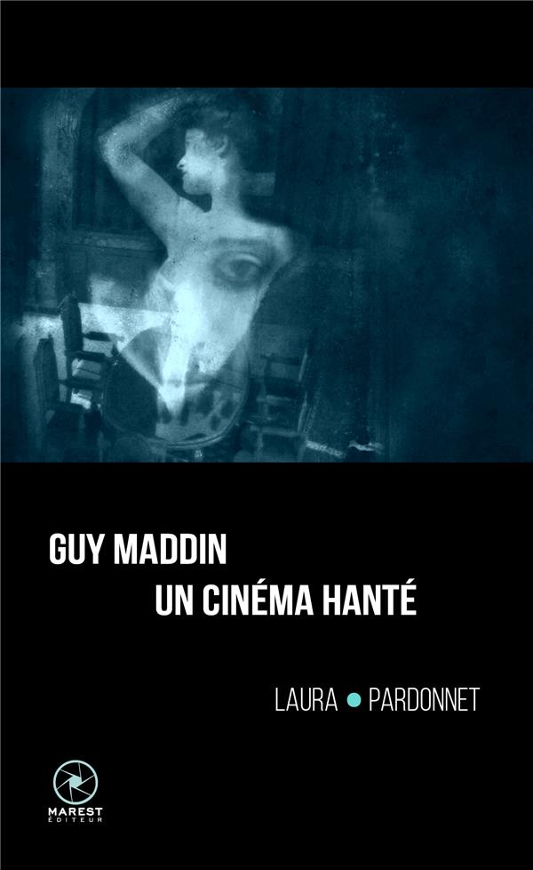 GUY MADDIN, UN CINEMA HANTE